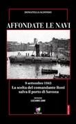 Affondate le navi. 9 settembre 1943. La scelta del comandante Roni salva il porto di Savona Ebook di  Donatella Alfonso