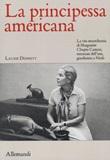 La principessa americana. La vita straordinaria di Marguerite Chapin Caetani, mecenate dell'arte, giardiniera a Ninfa Libro di  Laurie Dennett
