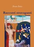 Racconti stravaganti Libro di  Bruno Botta
