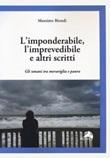 L'imponderabile, l'imprevedibile e altri scritti. Gli umani tra meraviglia e paura Libro di  Massimo Biondi