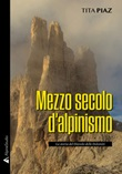 Mezzo secolo d'alpinismo. La storia del Diavolo delle Dolomiti Libro di  Tita Piaz