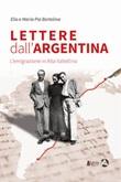 Lettere dall'Argentina. L'emigrazione in Alta Valtellina Libro di  Elio Bertolina, Maria Pia Bertolina