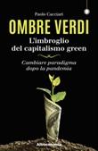 Ombre verdi. L'imbroglio del capitalismo green. Cambiare paradigma dopo la pandemia Ebook di  Paolo Cacciari