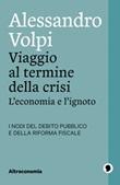 Viaggio al termine della crisi. L'economia e l'ignoto. I nodi del debito pubblico e della riforma fiscale Ebook di  Alessandro Volpi