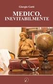 Medico, inevitabilmente Libro di  Giorgio Gatti