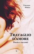Travaglio d'amore Libro di  Vincenzo Bifulco