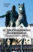 Il Mezzogiorno borbonico. Tra cultura e pratica politica Libro di  Antonio Longo