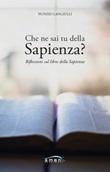 Che ne sai tu della Sapienza? Riflessioni sul Libro della Sapienza Libro di  Nunzio Langiulli