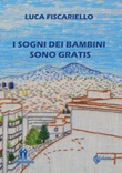 I sogni dei bambini sono gratis Libro di  Luca Fiscariello