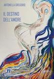 Il destino dell'amore Libro di  Antonella Gregorio