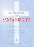 Le preghiere di santa Brigida. Da recitarsi per 12 anni e le quindici orazioni da recitarsi per 1 anno Libro di