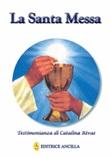 La santa messa. Testimonianza di Catalina Rivas Libro di  Catalina Rivas