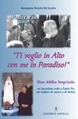 Padre Pio disse: «ti voglio in alto con me in paradiso!». Don Attilio Negrisolo, un sacerdote unito a padre Pio nel mistero di amore e di dolore Libro di  Giuseppina Daniela Del Gaudio