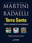 Terra Santa. Colori e simboli di riconciliazione Libro di  Carlo Maria Martini, Francesco Radaelli