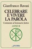 Celebrare e vivere la parola. Anno B. Commento al lezionario festivo Libro di  Gianfranco Ravasi