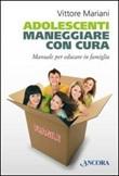 Adolescenti. Maneggiare con cura. Manuale per genitori ed educatori Libro di  Vittore Mariani