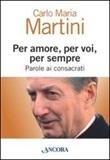 Per amore, per voi, per sempre. Parole ai consacrati Libro di  Carlo Maria Martini