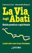 La via degli abati. Guida pratica e spirituale Libro di  Francesca Cosi, Alessandra Repossi