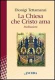 La Chiesa che Cristo ama. Meditazioni sul «mysterium Ecclesiae» Libro di  Dionigi Tettamanzi