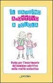 Il bambino adottivo a scuola Libro di  Loredana Colombo, Paola Dodde