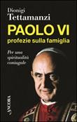 Paolo VI. Profezie sulla famiglia Libro di  Dionigi Tettamanzi