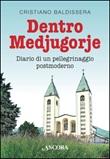 Dentro Medjugorje. Diario di un pellegrinaggio postmoderno Libro di  Cristiano Baldissera