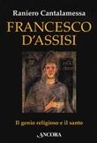 Francesco d'Assisi. Il genio religioso e il santo Libro di  Raniero Cantalamessa