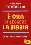È ora di leggere la Bibbia (e ti spiego come fare) Libro di  Federico Tartaglia