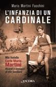 L'infanzia di un cardinale. Mio fratello Carlo Maria Martini. Ricordi e immagini di vita familiare Libro di Martini Facchini Maris