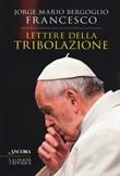 Lettere della tribolazione Libro di Francesco (Jorge Mario Bergoglio)