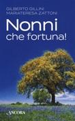 Nonni, che fortuna! Libro di  Gilberto Gillini, Mariateresa Zattoni