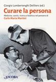 Curare la persona. Medicina, sanità, ricerca e bioetica nel pensiero di Carlo Maria Martini Libro di