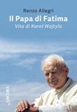 Il papa di Fatima. Vita di Karol Wojtyla Ebook di  Renzo Allegri