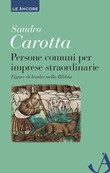 Persone comuni per imprese straordinarie. Figure di leader nella Bibbia Ebook di  Sandro Carotta