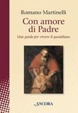 Con amore di Padre. Una guida per vivere il quotidiano Ebook di  Romano Martinelli