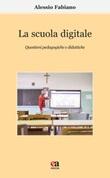 La scuola digitale. Questioni pedagogiche e didattiche Libro di  Alessio Fabiano