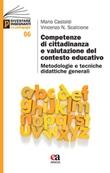 Competenze di cittadinanza e valutazione del contesto educativo. Metodologie e tecniche didattiche generali Libro di  Mario Castoldi, Vincenzo Nunzio Scalcione