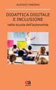 Didattica digitale e inclusione nella scuola dell'autonomia Libro di  Alessio Fabiano
