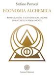 Economia alchemica. Risveglio del talento e creazione di ricchezza permanente Ebook di  Stefano Petrucci, Stefano Petrucci, Stefano Petrucci