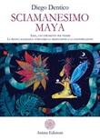 Sciamanesimo maya. Ilbal, uno strumento per vedere. La pratica sciamanica attraverso la meditazione e la contemplazione Ebook di  Diego Dentico, Diego Dentico, Diego Dentico