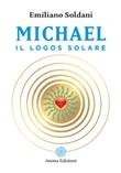 Michael, il logos solare Ebook di  Emiliano Soldani, Emiliano Soldani, Emiliano Soldani