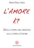 L' amore è? Dalla coppia del bisogno alla coppia d'amore Ebook di  Maria Elena Aimo, Maria Elena Aimo, Maria Elena Aimo