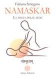 Namaskar. La magia nelle mani. Risveglia il guaritore che è in te Ebook di  Fabiana Stringano, Fabiana Stringano, Fabiana Stringano