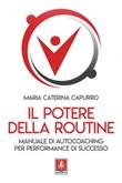 Il potere della routine. Manuale di autocoaching per performance di successo Ebook di  Maria Caterina Capurro