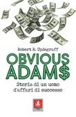 Obvious Adams. Storia di un uomo d'affari di successo Ebook di  Robert R. Updegraff