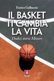 Il basket ti cambia la vita. Dodici storie Minors Ebook di  Enrico Galluccio