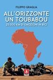 All'orizzonte un Toubabou. 25.000 km di emozioni in bici Ebook di  Filippo Graglia