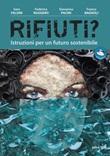 Rifiuti? Istruzioni per un futuro sostenibile Libro di  Franco Bagnoli, Sara Falsini, Giovanna Pacini, Federica Ruggero