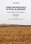 L'area archeologica di Tulul Al-Baqarat. Gli scavi della missione italiana. Interim Report (2013-2019) Libro di  Carlo Lippolis