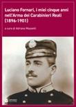Luciano Fornari, i miei cinque anni nell'Arma dei Carabinieri Reali (1896-1901). Ediz. illustrata Libro di